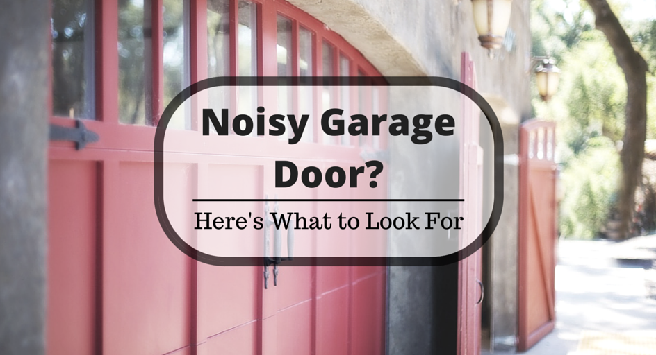 Noisy Garage Door? Here's What to Look For